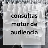 consultas motor de audiencia