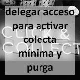 Tips - Delegar acceso para activar colecta mínima y purga