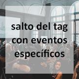 Tips - salto del tag con eventos específicos