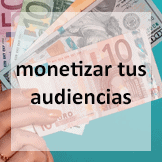 Tips - monetizar tus audiencias