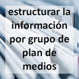 Tips - Estructurar la información por grupo de plan de medios