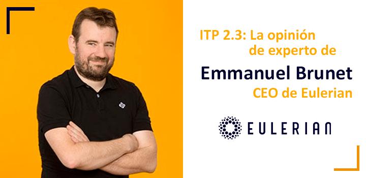 ITP 2.3: La opinión de experto de Emmanuel Brunet – CEO de EULERIAN