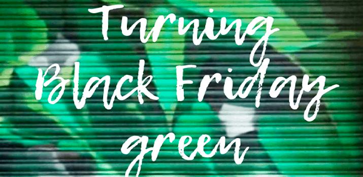 ¿Black o Green Friday? Es tiempo de cambios…