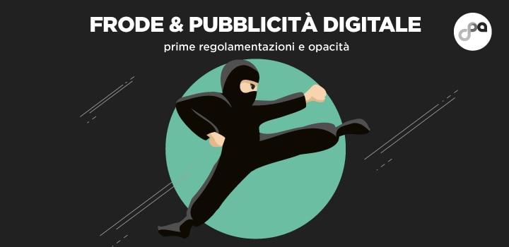 Frode & pubblicità digitale: prime regolamentazioni e opacità