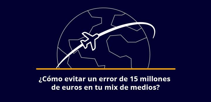 ¿Cómo evitar un error de 15 millones de euros en tu mix de medios?