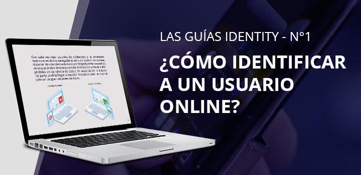 Guía Identity nº 1: ¿Cómo identificar a un usuario online?