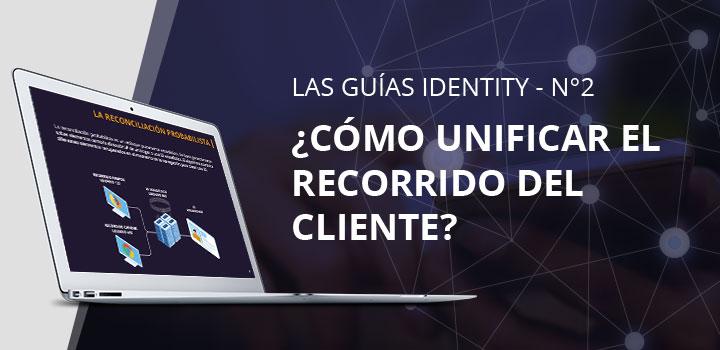 Guía Identity nº 2: ¿Cómo unificar el recorrido del cliente?