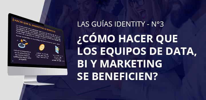 Guía Identity nº 3: ¿Cómo hacer que los equipos de Data, BI y Marketing se beneficien?
